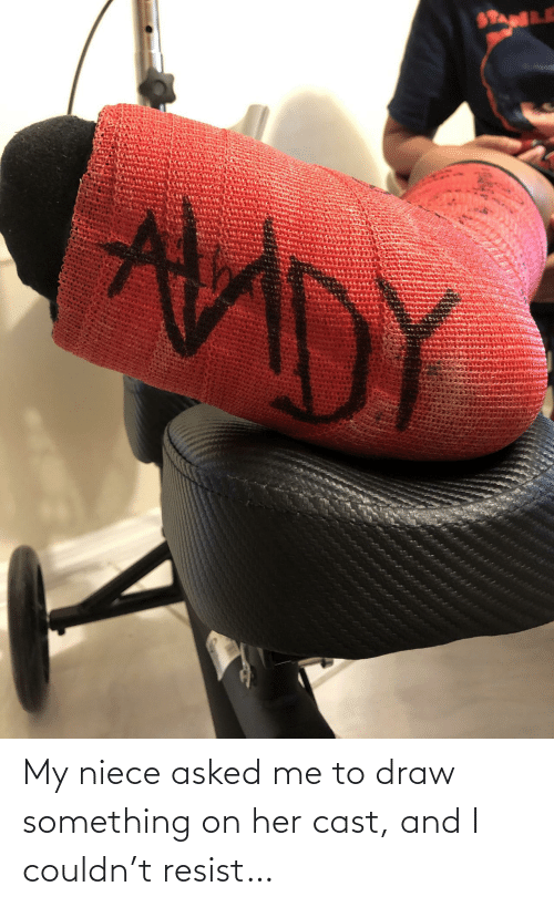 Asked: My niece asked me to draw something on her cast, and I couldn't resist…