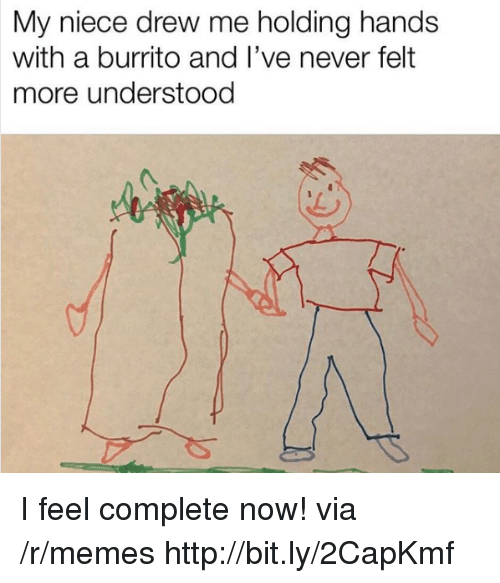 Memes, Http, and Never: My niece drew me holding hands  with a burrito and I've never felt  more understood I feel complete now! via /r/memes http://bit.ly/2CapKmf