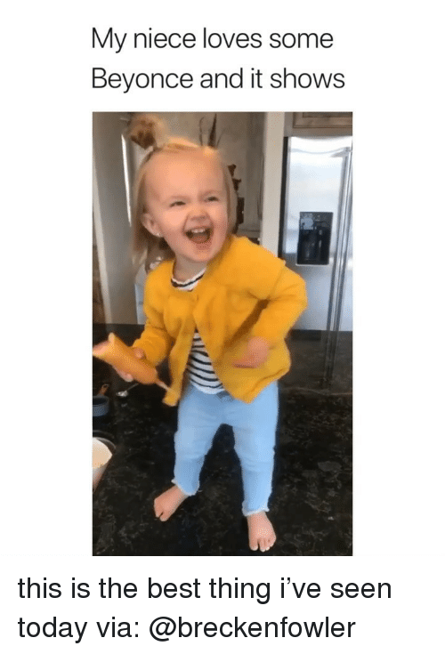 Beyonce, Best, and Today: My niece loves some  Beyonce and it shows this is the best thing i've seen today via: @breckenfowler