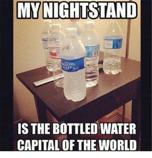 Capital, Capitalism, and Water: MY NIGHTSTAND  IS THE BOTTLED WATER  CAPITAL OF THE WORLD