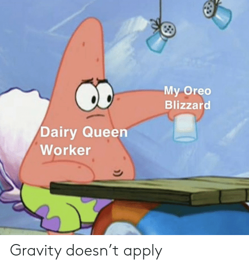 oreo: My Oreo  Blizzard  Dairy Queen  Worker Gravity doesn't apply