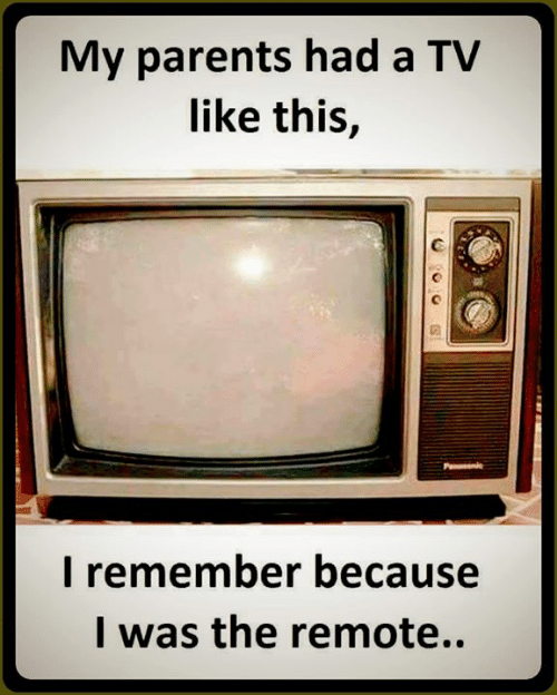 remote: My parents had a TV  like this,  I remember because  I was the remote..
