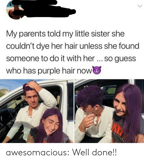 my little: My parents told my little sister she  couldn't dye her hair unless she found  someone to do it with her... so guess  who has purple hair now awesomacious:  Well done!!