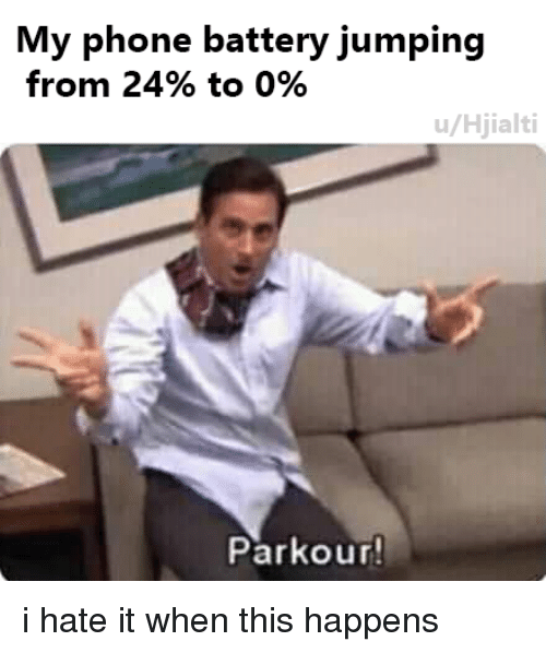 When This Happens: My phone battery jumping  from 24% to 0%  u/Hjialti  Parkour i hate it when this happens