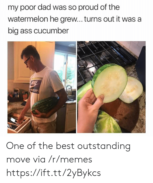 cucumber: my poor dad was so proud of the  watermelon he grew... turns out it was a  big ass cucumber  MIKE  WIKCIMPS One of the best outstanding move via /r/memes https://ift.tt/2yBykcs