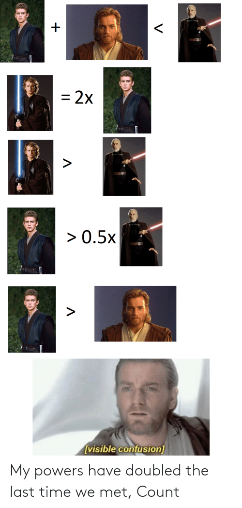 powers: My powers have doubled the last time we met, Count