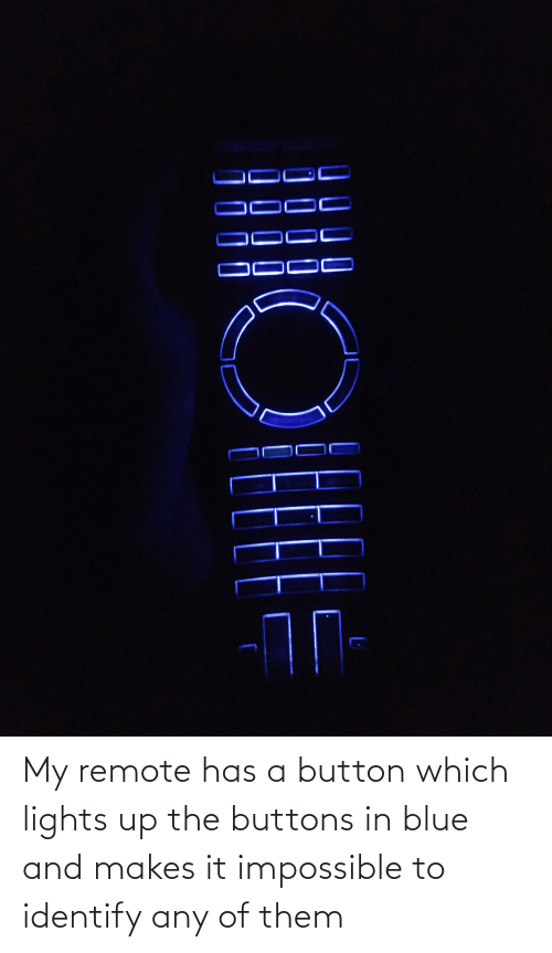 remote: My remote has a button which lights up the buttons in blue and makes it impossible to identify any of them