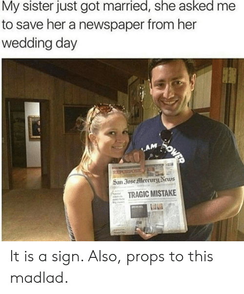 lam: My sister just got married, she asked  to save her a newspaper from her  wedding day  WOWED  LAM  REPUSPOS  San 30se Mercury News  TRAGIC MISTAKE It is a sign. Also, props to this madlad.