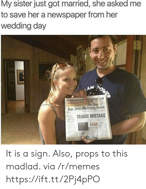 lam: My sister just got married, she asked  to save her a newspaper from her  wedding day  WOWED  LAM  REPUSPOS  San 30se Mercury News  TRAGIC MISTAKE It is a sign. Also, props to this madlad. via /r/memes https://ift.tt/2Pj4pPO