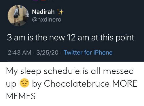messed up: My sleep schedule is all messed up 😔 by Chocolatebruce MORE MEMES