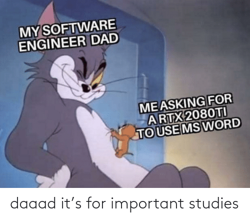 Dad, Word, and Software: MY SOFTWARE  ENGINEER DAD  MEASKING FOR  ARTX 2080TI  TO USE MS WORD daaad it's for important studies