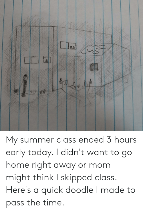 Summer, Doodle, and Home: My summer class ended 3 hours early today. I didn't want to go home right away or mom might think I skipped class. Here's a quick doodle I made to pass the time.