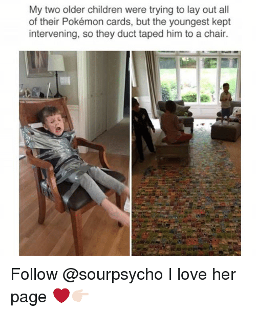 Pokemon Cards: My two older children were trying to lay out all  of their Pokémon cards, but the youngest kept  intervening, so they duct taped him to a chair. Follow @sourpsycho I love her page ❤️👉🏻