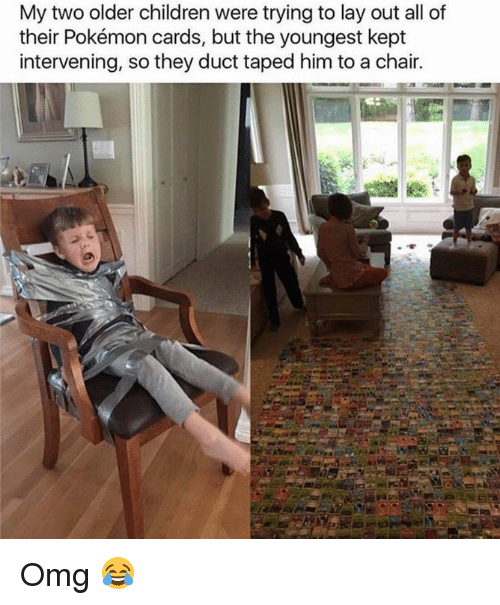 Pokemon Cards: My two older children were trying to lay out all of  their Pokémon cards, but the youngest kept  intervening, so they duct taped him to a chair. Omg 😂