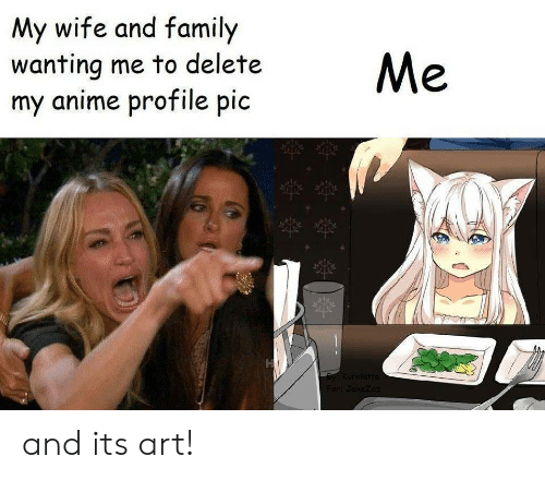 profile pic: My wife and family  wanting me to delete  my anime profile pic  Me  Byy Kuralatre  Fodakezoz and its art!