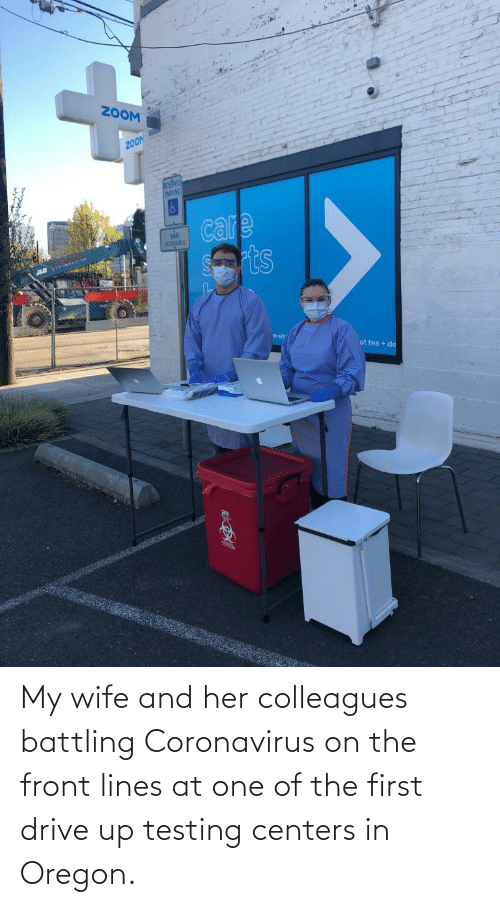 colleagues: My wife and her colleagues battling Coronavirus on the front lines at one of the first drive up testing centers in Oregon.