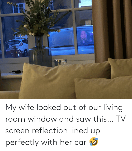 /tv/ : My wife looked out of our living room window and saw this… TV screen reflection lined up perfectly with her car 🤣