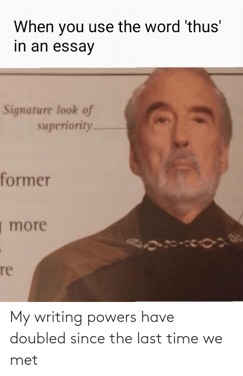 powers: My writing powers have doubled since the last time we met