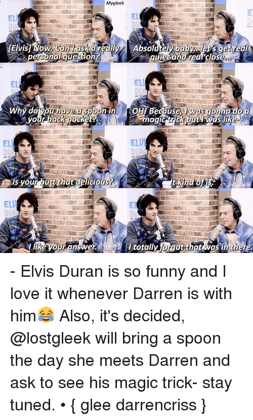 Funny, Love, and Memes: Mygleek  ELL  EL  Absolutely bab  personalguestion  ELL  Why doou have aspoon in O  quietand eal close  Because Jy  nado  ELU  EL  DU  s vour bdelicious  ELU  EL  totally forgot thativas in there - Elvis Duran is so funny and I love it whenever Darren is with him😂 Also, it's decided, @lostgleek will bring a spoon the day she meets Darren and ask to see his magic trick- stay tuned. • { glee darrencriss }