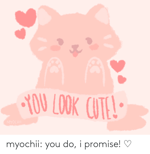 Do I: myochii:  you do, i promise! ♡