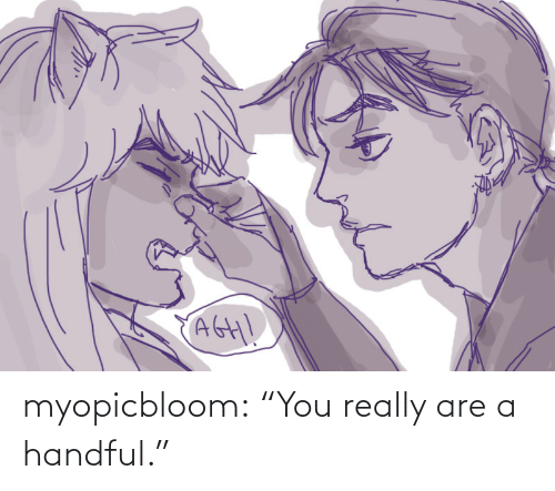 """Are: myopicbloom: """"You really are a handful."""""""