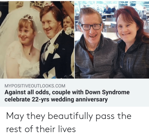 syndrome: MYPOSITIVEOUTLOOKS.COM  Against all odds, couple with Down Syndrome  celebrate 22-yrs wedding anniversary May they beautifully pass the rest of their lives