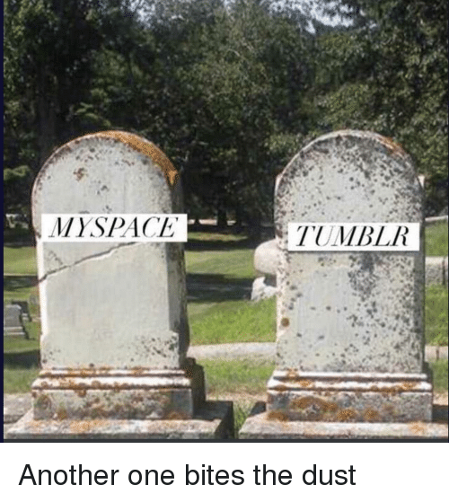 Another One, MySpace, and Tumblr: MYSPACE  TUMBLR Another one bites the dust