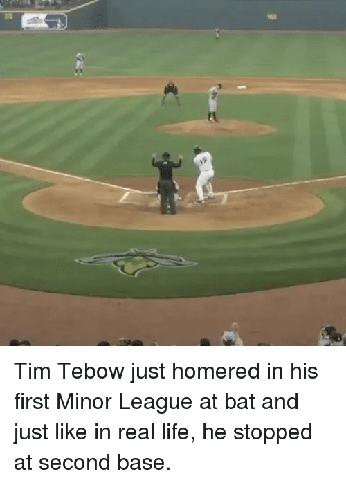Life, Memes, and Tim Tebow: n  1S Tim Tebow just homered in his first Minor League at bat and just like in real life, he stopped at second base.