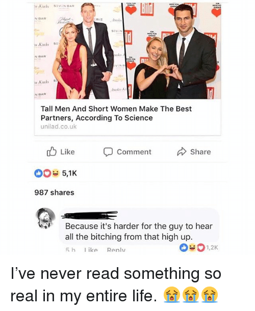 Life, Memes, and Best: N BAR  day  N BAR  Tall Men And Short Women Make The Best  Partners, According To Science  unilad.co.uk  d Like  5,1K  987 shares  Comment  Share  Because it's harder for the guy to hear  all the bitching from that high up. I've never read something so real in my entire life. 😭😭😭
