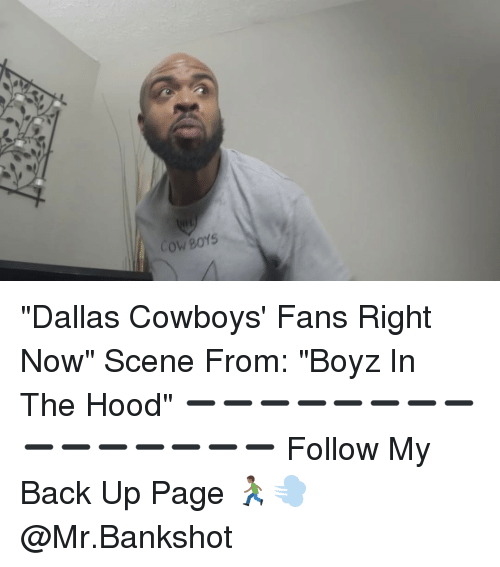 "Dallas Cowboys, Memes, and The Hood: n  COWBOYS ""Dallas Cowboys' Fans Right Now"" Scene From: ""Boyz In The Hood"" ➖➖➖➖➖➖➖➖➖➖➖➖➖➖➖ Follow My Back Up Page 🏃🏾💨 @Mr.Bankshot"