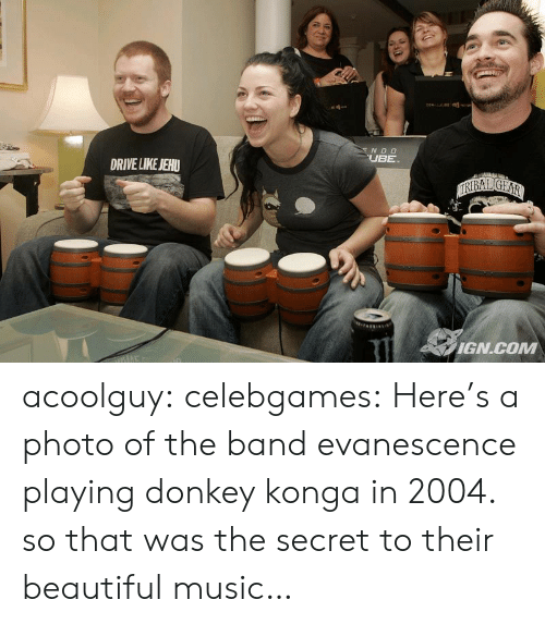 the band: N D O  UBE  DRIVE LIKE JEHU  IGN.COM acoolguy:  celebgames:   Here's a photo of the band evanescence playing donkey konga in 2004.   so that was the secret to their beautiful music…
