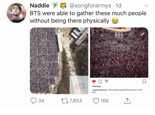 Being There: Naddie  @songforarmys 1d  BTS were able to gather these much people  without being there physically  BTS  418 likes  aaperspective What @bts.bighitofficial does to the  city...  t7,853  34  16K