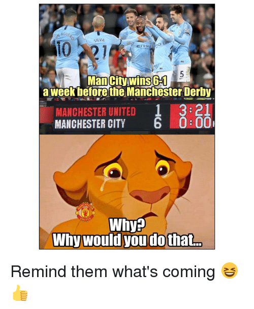 Memes, Manchester United, and Manchester City: NAGU  SILVA  10  ETIHAAD  Man City wins 6-1s  Man City. wins6  a week betore eManchester Derby  MANCHESTER UNITED 1 3:21  MANCHESTER CITY 6 0:00  HE  Why? Remind them what's coming 😆👍