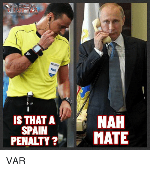 Memes, Spain, and 🤖: NAH  PENALTY?MATE  IS THAT A  SPAIN VAR