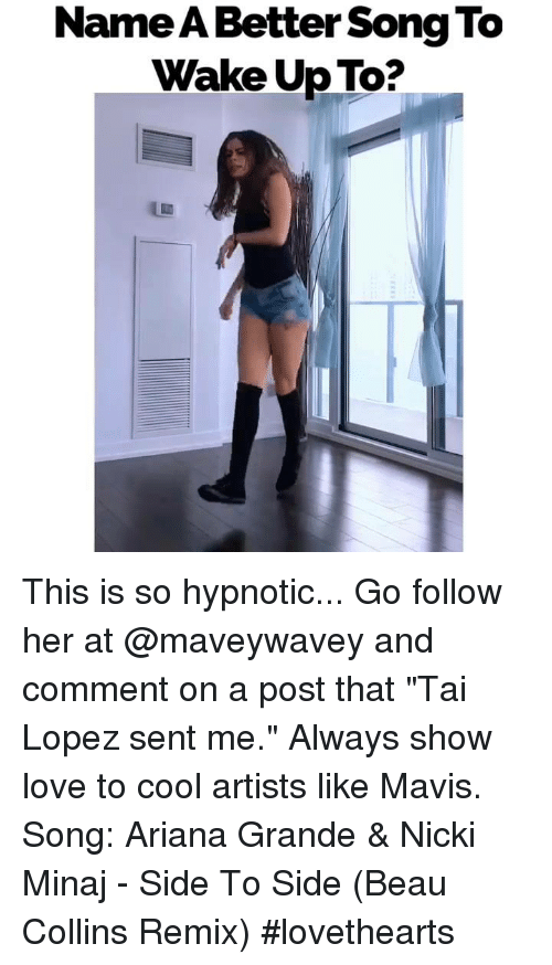 """Tai Lopez: Name A Better Song To  Wake Up To? This is so hypnotic... Go follow her at @maveywavey and comment on a post that """"Tai Lopez sent me."""" Always show love to cool artists like Mavis. Song: Ariana Grande & Nicki Minaj - Side To Side (Beau Collins Remix) #lovethearts"""