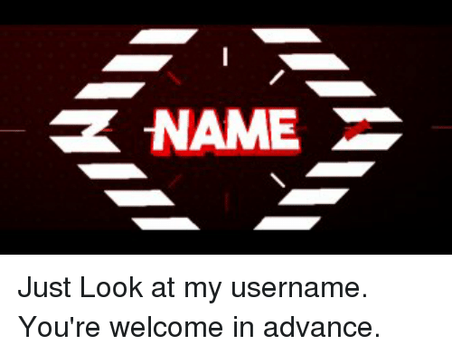 Name, Look, and Youre: -NAME