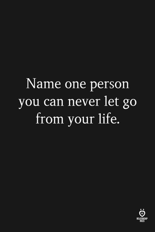 Life, Never, and Can: Name one person  you can never let go  from your life  ELATIONGH  OLES
