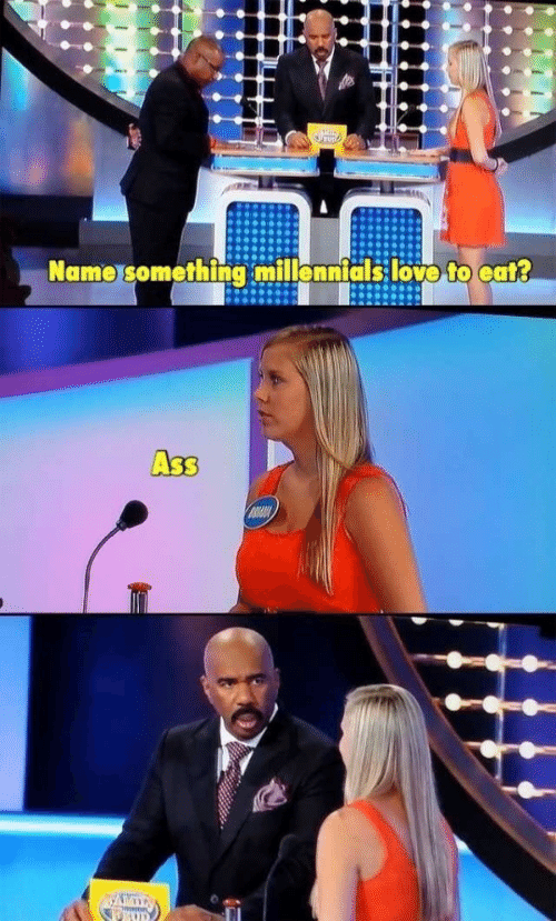 Ass, Love, and Millennials: Name something millennials love to eat?  Ass