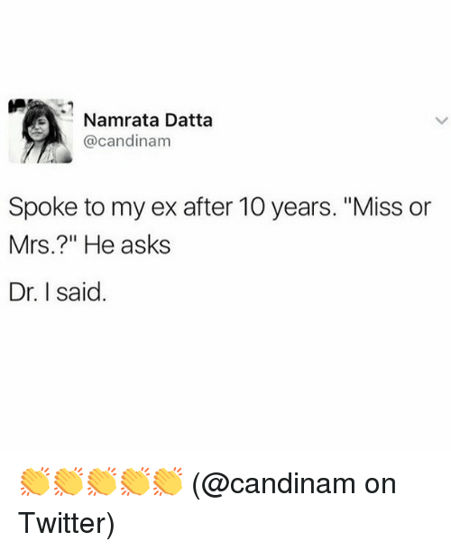 """Memes, Twitter, and Asks: Namrata Datta  @candinam  Spoke to my ex after 10 years. """"Miss or  Mrs.?"""" He asks  Dr. I said. 👏👏👏👏👏 (@candinam on Twitter)"""