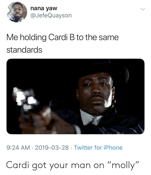 """Iphone, Twitter, and Cardi B: nana yaw  @JefeQuayson  Me holding Cardi B to the same  standards  9:24 AM 2019-03-28 Twitter for iPhone Cardi got your man on """"molly"""""""