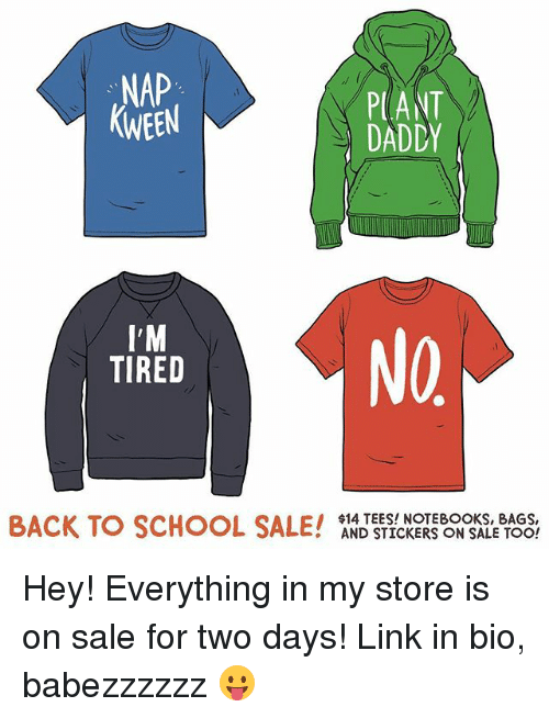 panting: NAP  KWEEN  PANT  DADDY  I'M  TIRED  NO  BACK TO SCHOOL SALE!  $14 TEES! NOTEBOOKS, BAGS,  AND STICKERS ON SALE TOO! Hey! Everything in my store is on sale for two days! Link in bio, babezzzzzz 😛