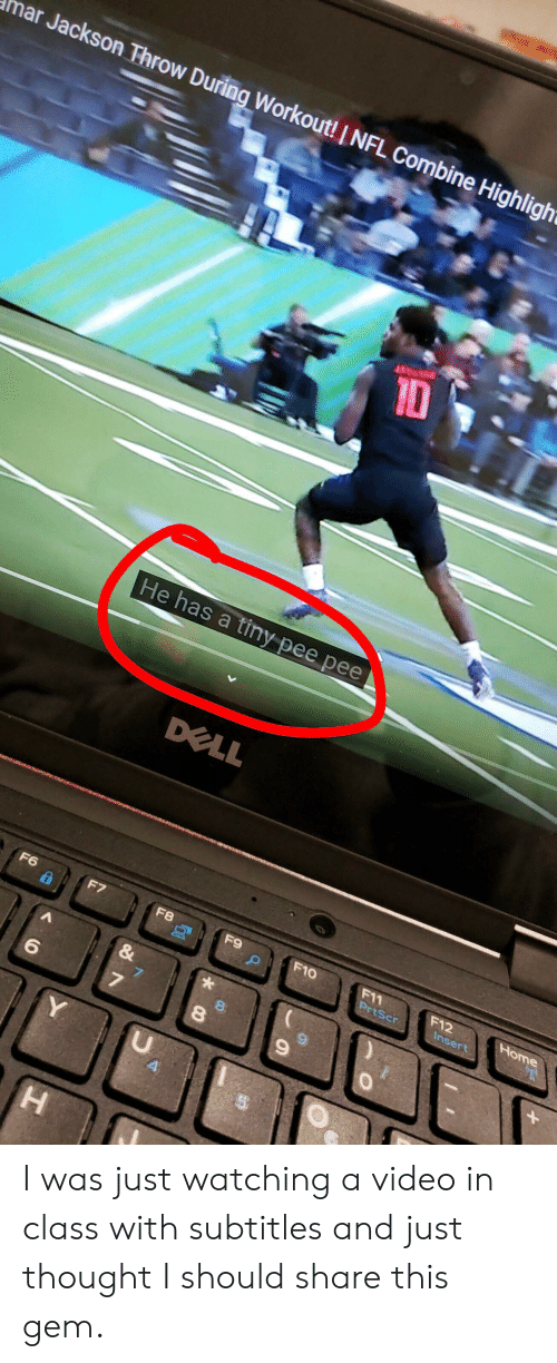 Dell, Nfl, and Home: nar Jackson Throw During Workout! I NFL Combine Highligh  He has a tiny pee pee  DELL  Home  F11  PrtScr  F12  Insert  F6  F10  F7  F8  F9  &  Y  H  * I was just watching a video in class with subtitles and just thought I should share this gem.