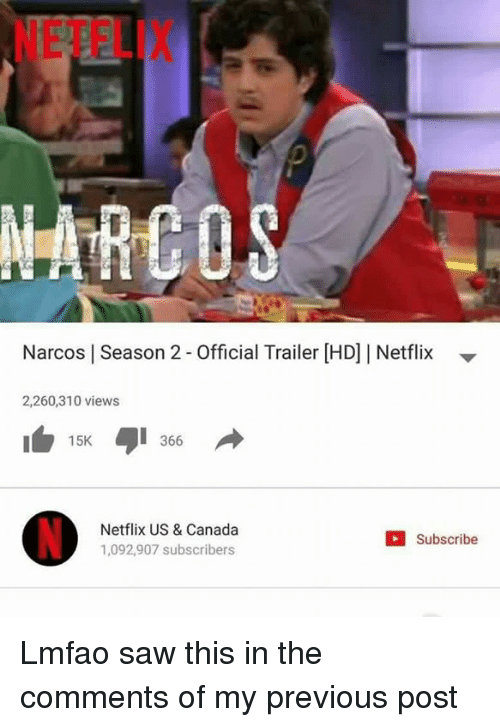 narco: Narcos l Season 2-Official Trailer HDJI Netflix  2,260,310 views  15K  366  Netflix US & Canada  Subscribe  1,092,907 subscribers Lmfao saw this in the comments of my previous post