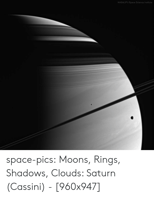 cassini: NASA/JPL/Space Science Institute space-pics:  Moons, Rings, Shadows, Clouds: Saturn (Cassini) - [960x947]