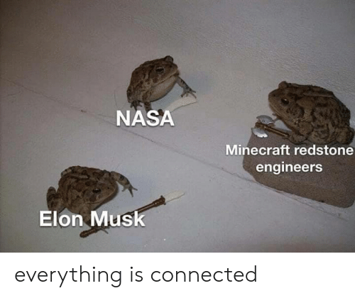 Minecraft, Nasa, and Connected: NASA  Minecraft redstone  engineers  Elon Musk everything is connected