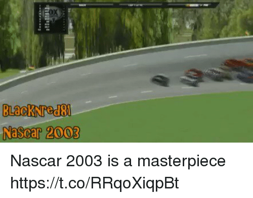 Nascar, Masterpiece, and Https: Nascar 2003 Nascar 2003 is a masterpiece https://t.co/RRqoXiqpBt