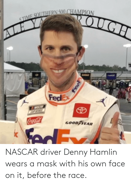 Mask: NASCAR driver Denny Hamlin wears a mask with his own face on it, before the race.