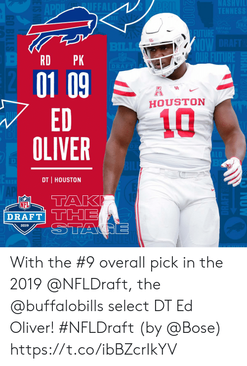 NFL draft: NASHVIL  TENNESS  APRIL UFFALD  SEE  PRIL  DRA  BUFFALO  Wings  FUTURE  OW DRAFT2  OUR FUTURE  BILLS  PK  DRAFT  12  01 09  ED  OLIVER  H  HOUSTON  10  ALO  BL  BILE  ENASH  DT HOUSTON  E  ТAK  THE  STAGE  AP  NFL  DRAFT  2019  DRAFT  NOWN  2010  RD  E IS NO  GO BILLS With the #9 overall pick in the 2019 @NFLDraft, the @buffalobills select DT Ed Oliver! #NFLDraft (by @Bose) https://t.co/ibBZcrIkYV