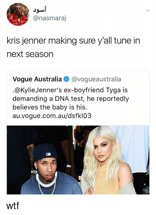 Kris Jenner, Tyga, and Wtf: @nasmaraj  kris jenner making sure y'all tune in  next season  Vogue Australia ◆ @vogueaustralia  @KylieJenner's ex-boyfriend Tyga is  demanding a DNA test, he reportedly  believes the baby is his.  au.vogue.com.au/dsfkl03 wtf