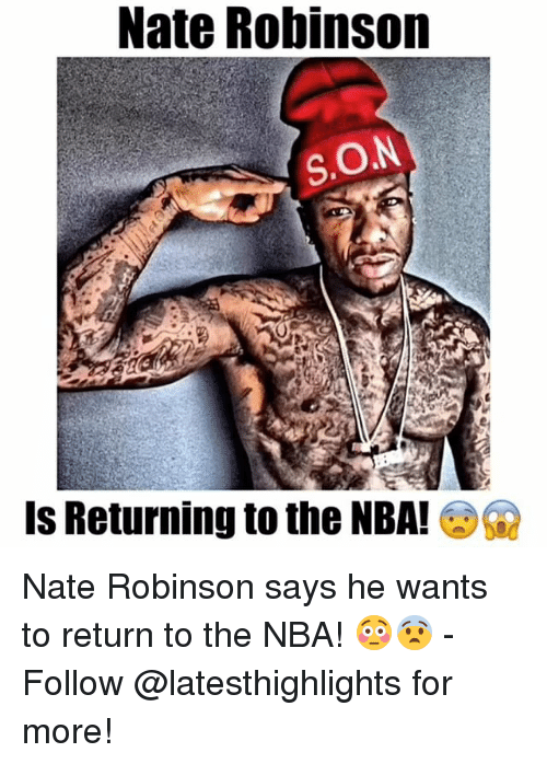 Nate Robinson: Nate Robinson  SON  Is Returning to the NBA! G2 Nate Robinson says he wants to return to the NBA! 😳😨 - Follow @latesthighlights for more!
